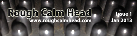 Rough Calm Head  - Issue 1 Jan 2013